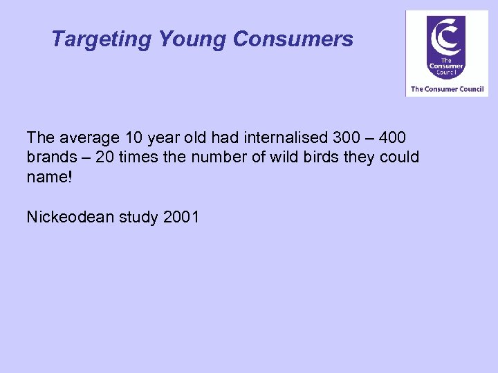 Targeting Young Consumers The average 10 year old had internalised 300 – 400 brands