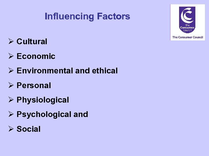 Influencing Factors Ø Cultural Ø Economic Ø Environmental and ethical Ø Personal Ø Physiological