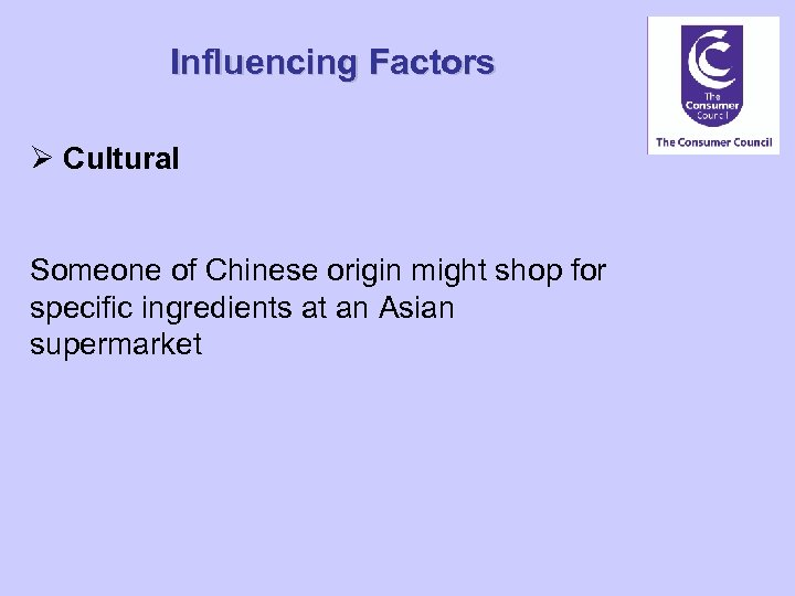Influencing Factors Ø Cultural Someone of Chinese origin might shop for specific ingredients at