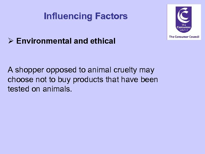 Influencing Factors Ø Environmental and ethical A shopper opposed to animal cruelty may choose