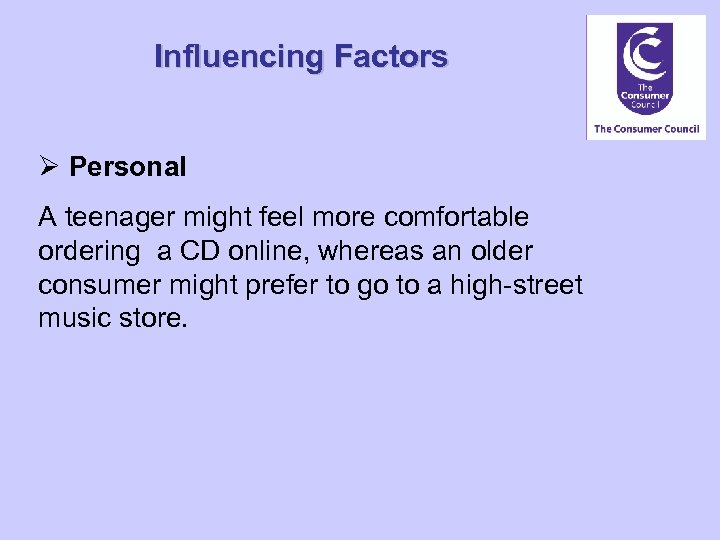Influencing Factors Ø Personal A teenager might feel more comfortable ordering a CD online,