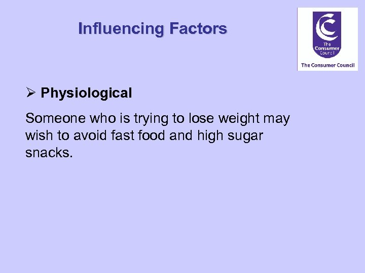 Influencing Factors Ø Physiological Someone who is trying to lose weight may wish to