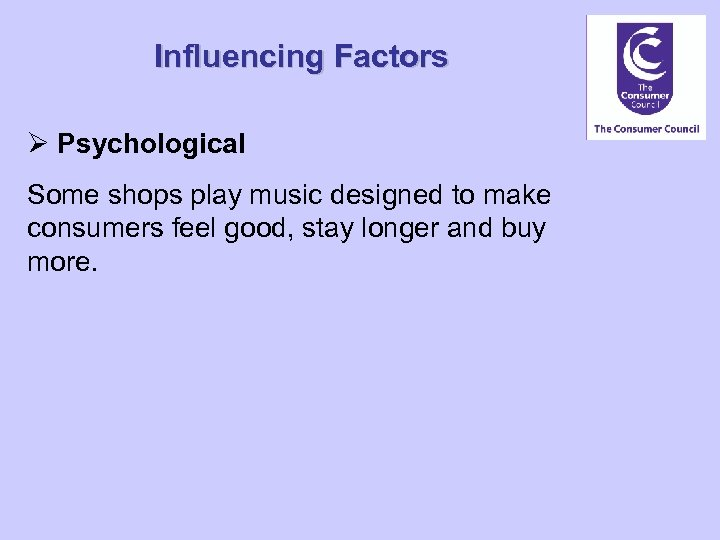 Influencing Factors Ø Psychological Some shops play music designed to make consumers feel good,