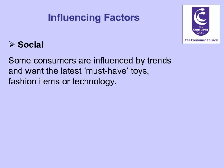 Influencing Factors Ø Social Some consumers are influenced by trends and want the latest