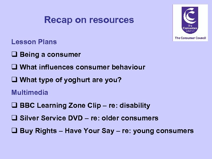 Recap on resources Lesson Plans q Being a consumer q What influences consumer behaviour