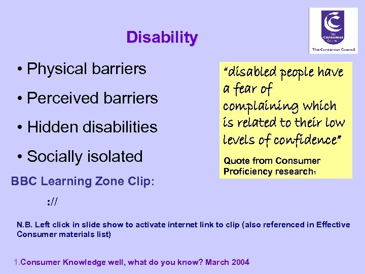 Disability • Physical barriers • Perceived barriers • Hidden disabilities • Socially isolated BBC