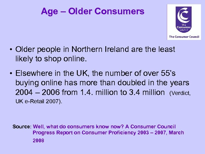 Age – Older Consumers • Older people in Northern Ireland are the least likely