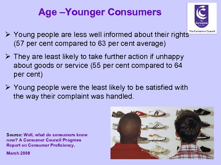 Age –Younger Consumers Ø Young people are less well informed about their rights (57