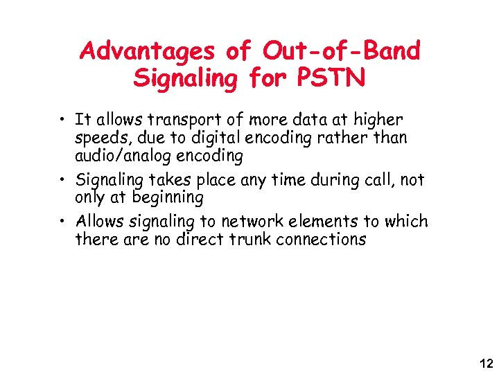 Advantages of Out-of-Band Signaling for PSTN • It allows transport of more data at