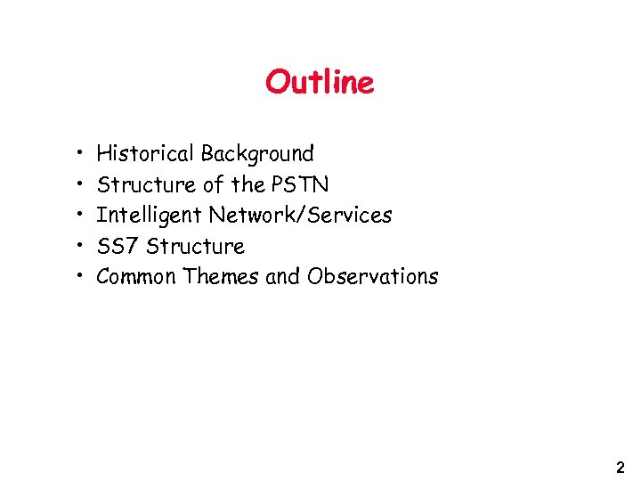 Outline • • • Historical Background Structure of the PSTN Intelligent Network/Services SS 7