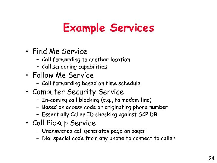 Example Services • Find Me Service – Call forwarding to another location – Call
