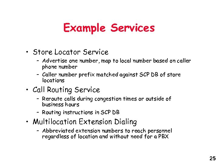 Example Services • Store Locator Service – Advertise one number, map to local number