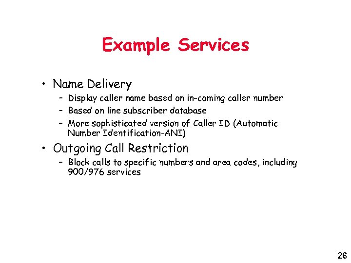 Example Services • Name Delivery – Display caller name based on in-coming caller number