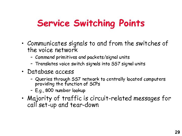 Service Switching Points • Communicates signals to and from the switches of the voice