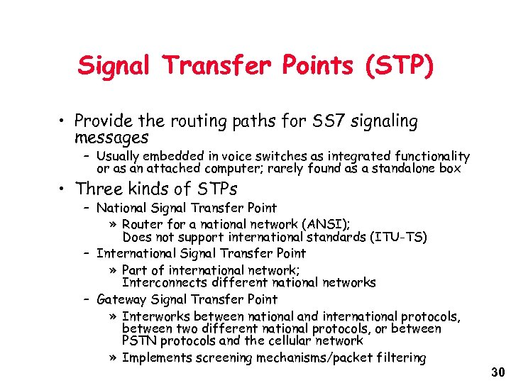 Signal Transfer Points (STP) • Provide the routing paths for SS 7 signaling messages