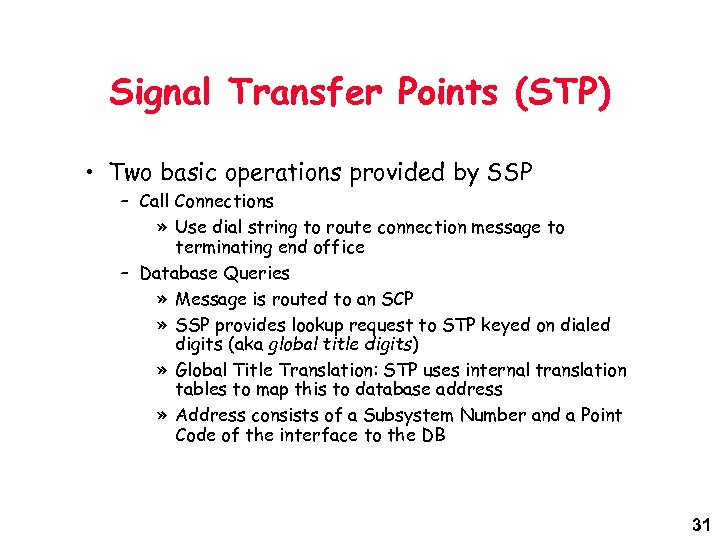 Signal Transfer Points (STP) • Two basic operations provided by SSP – Call Connections