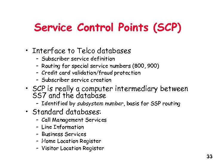 Service Control Points (SCP) • Interface to Telco databases – – Subscriber service definition