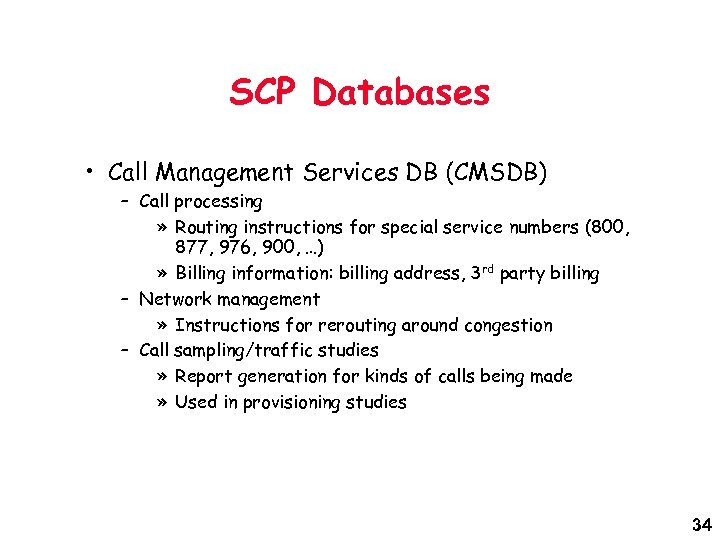 SCP Databases • Call Management Services DB (CMSDB) – Call processing » Routing instructions