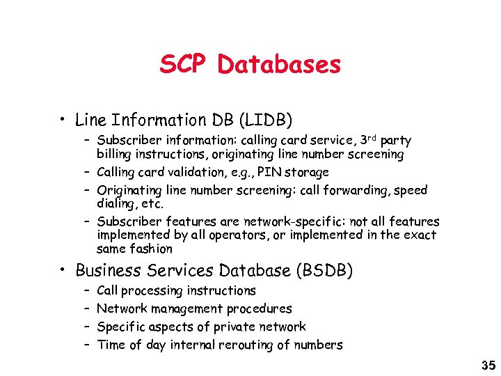 SCP Databases • Line Information DB (LIDB) – Subscriber information: calling card service, 3