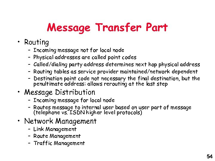 Message Transfer Part • Routing – – – Incoming message not for local node