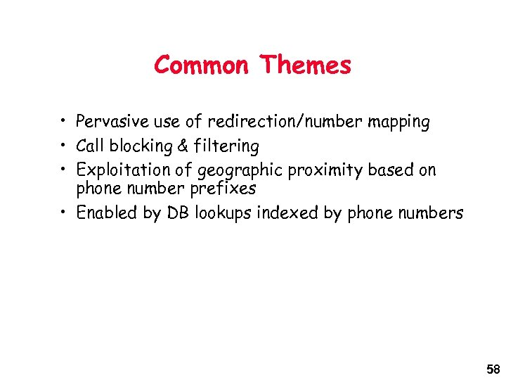 Common Themes • Pervasive use of redirection/number mapping • Call blocking & filtering •