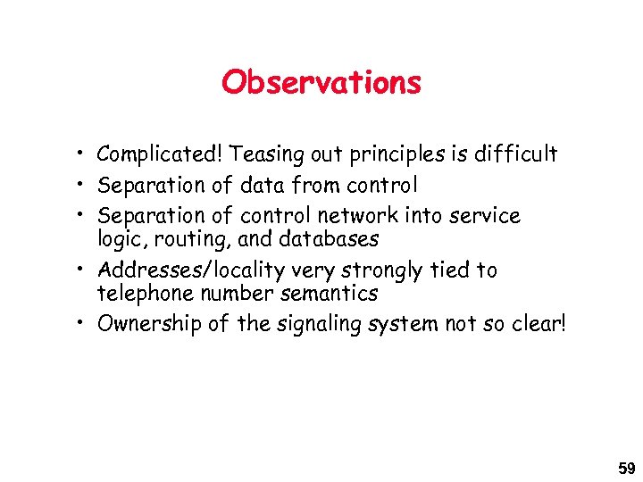 Observations • Complicated! Teasing out principles is difficult • Separation of data from control