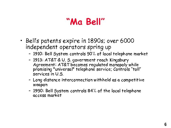 """""""Ma Bell"""" • Bell's patents expire in 1890 s; over 6000 independent operators spring"""