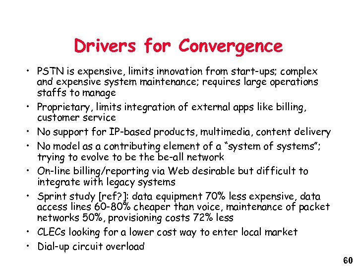 Drivers for Convergence • PSTN is expensive, limits innovation from start-ups; complex and expensive