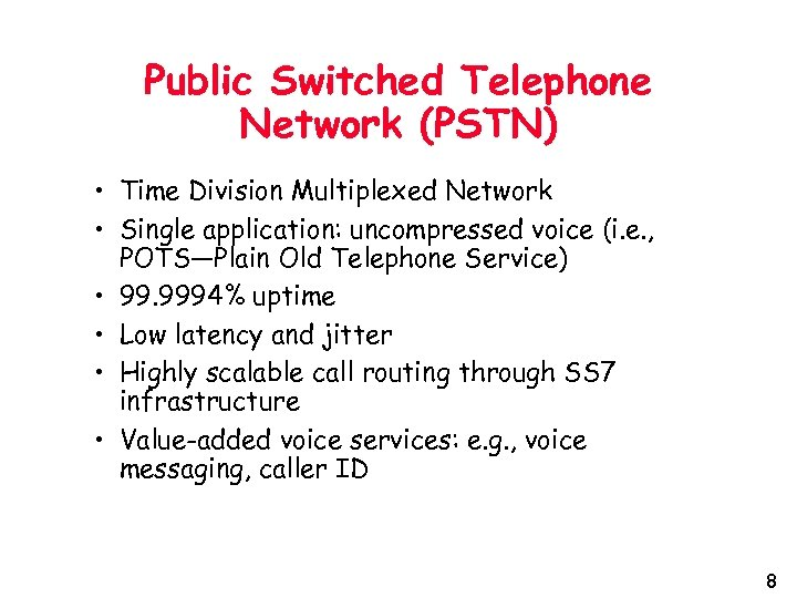 Public Switched Telephone Network (PSTN) • Time Division Multiplexed Network • Single application: uncompressed