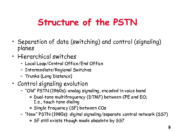 Structure of the PSTN • Separation of data (switching) and control (signaling) planes •