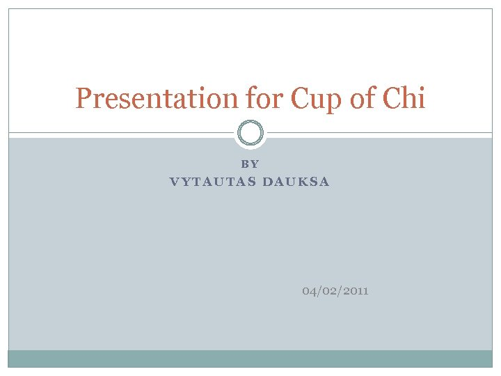 Presentation for Cup of Chi BY VYTAUTAS DAUKSA 04/02/2011