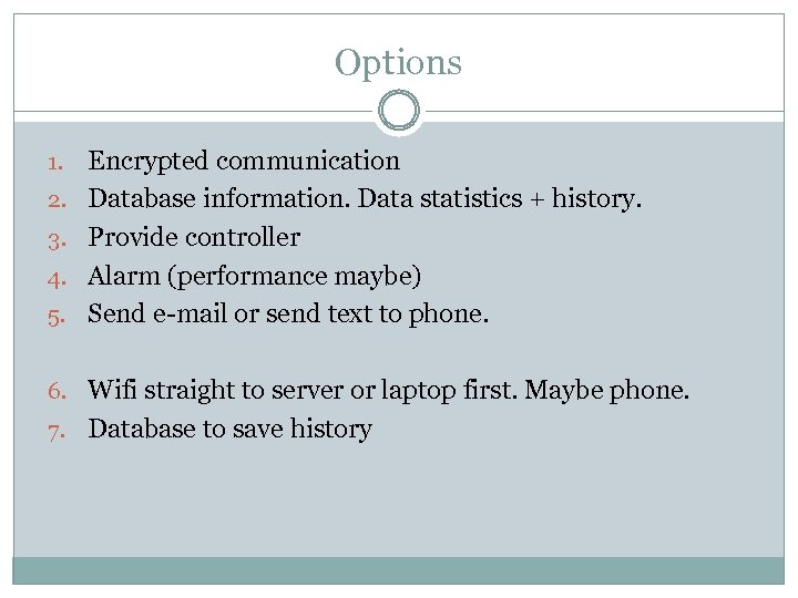 Options 1. 2. 3. 4. 5. Encrypted communication Database information. Data statistics + history.