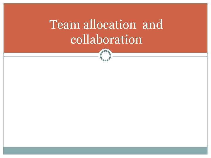 Team allocation and collaboration
