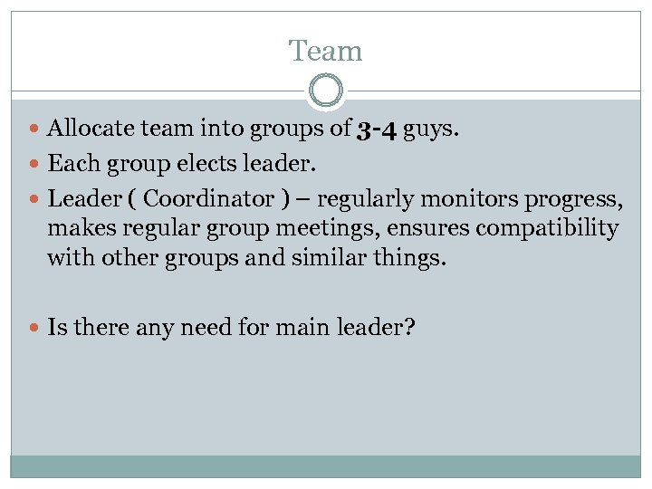 Team Allocate team into groups of 3 -4 guys. Each group elects leader. Leader