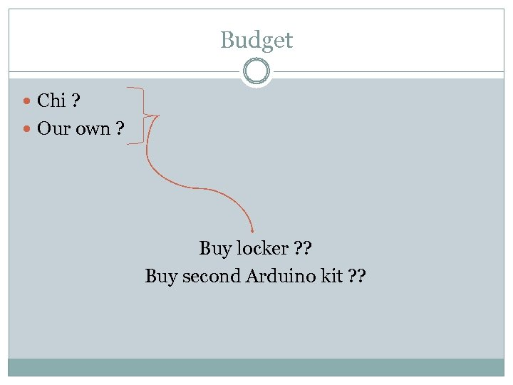 Budget Chi ? Our own ? Buy locker ? ? Buy second Arduino kit