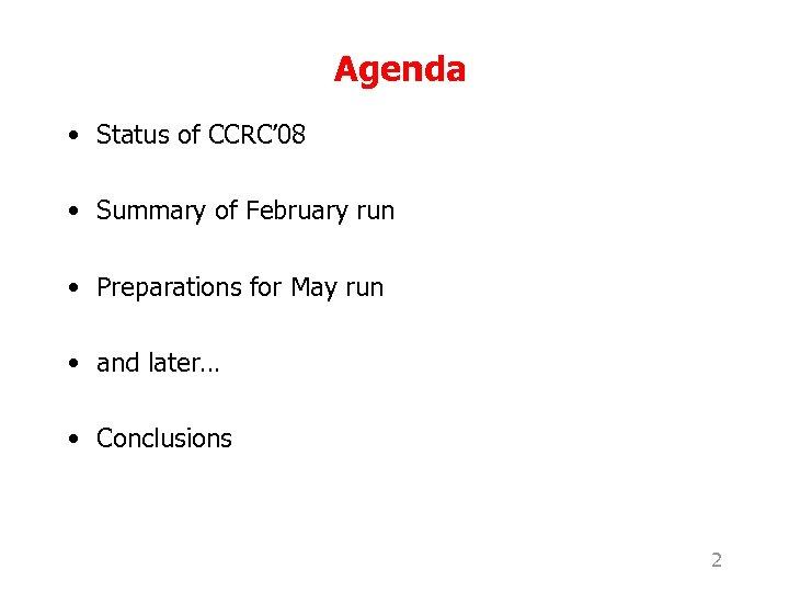Agenda • Status of CCRC' 08 • Summary of February run • Preparations for