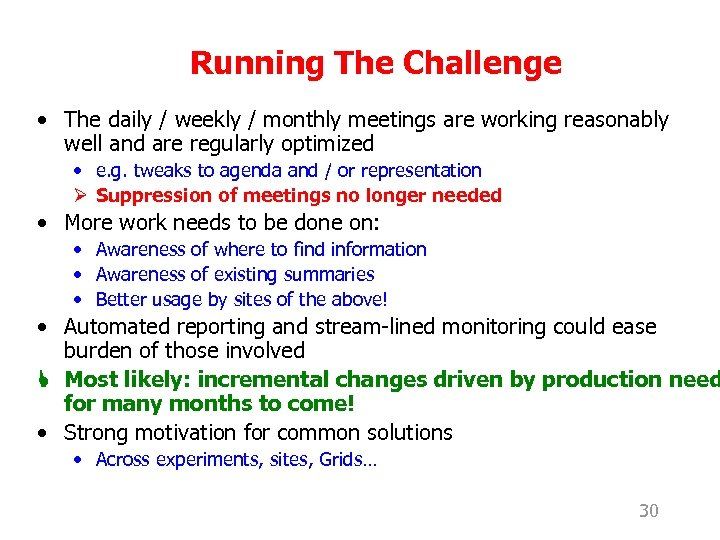 Running The Challenge • The daily / weekly / monthly meetings are working reasonably