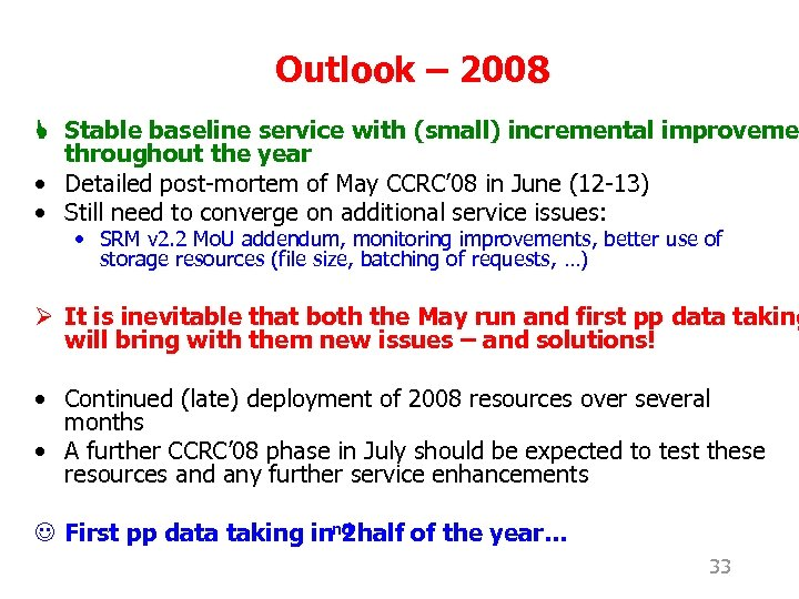 Outlook – 2008 L Stable baseline service with (small) incremental improveme throughout the year