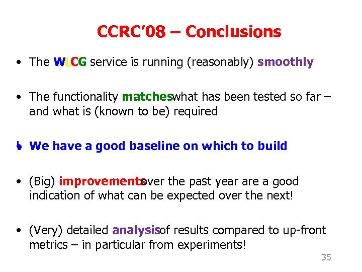 CCRC' 08 – Conclusions • The WLCG service is running (reasonably) smoothly • The