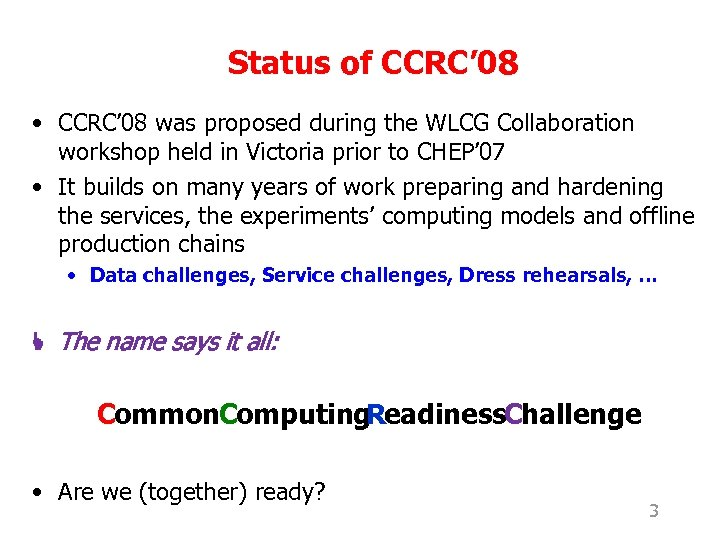Status of CCRC' 08 • CCRC' 08 was proposed during the WLCG Collaboration workshop