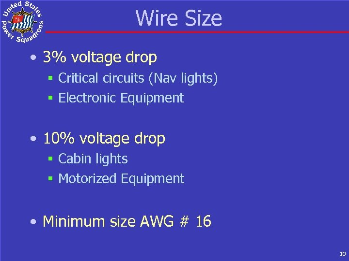 Wire Size • 3% voltage drop § Critical circuits (Nav lights) § Electronic Equipment
