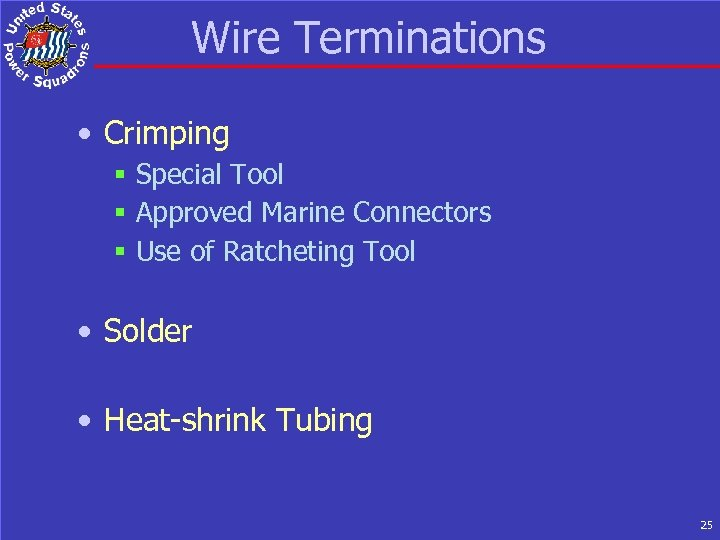 Wire Terminations • Crimping § Special Tool § Approved Marine Connectors § Use of