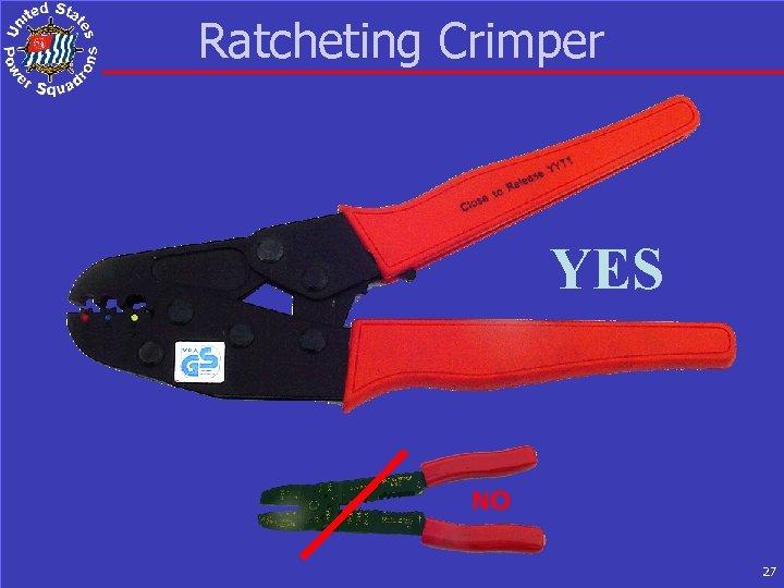 Ratcheting Crimper YES NO 27