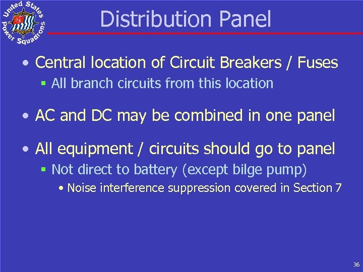 Distribution Panel • Central location of Circuit Breakers / Fuses § All branch circuits