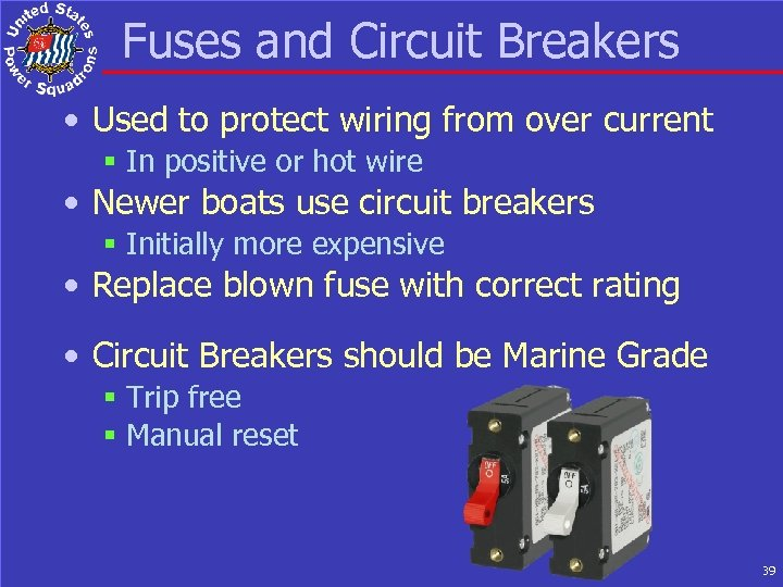 Fuses and Circuit Breakers • Used to protect wiring from over current § In