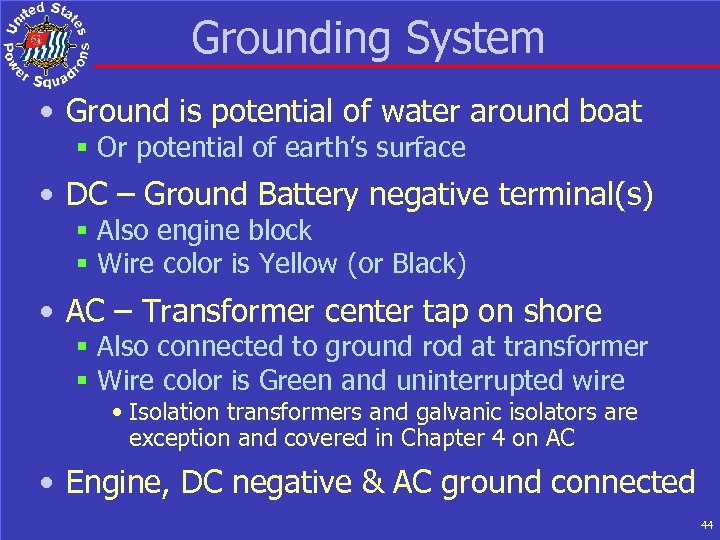 Grounding System • Ground is potential of water around boat § Or potential of