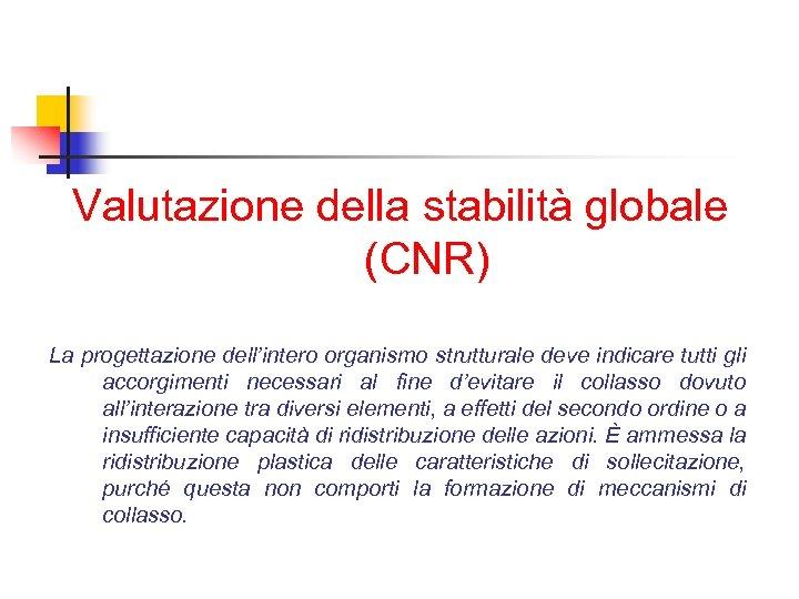 Valutazione della stabilità globale (CNR) La progettazione dell'intero organismo strutturale deve indicare tutti gli