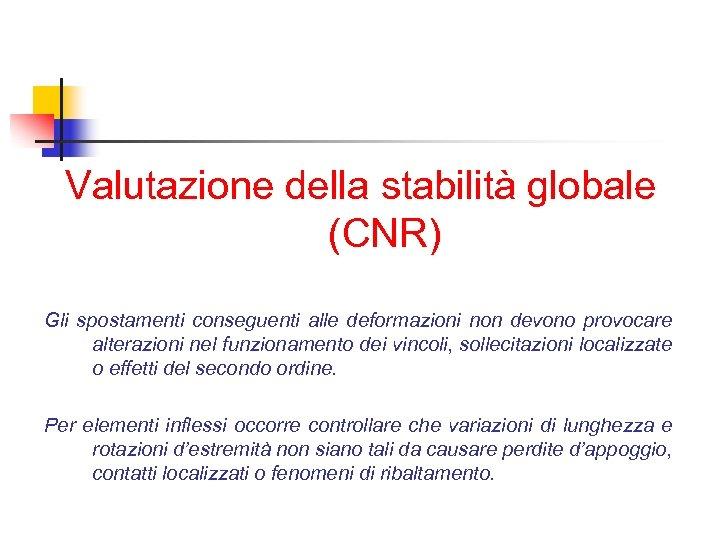 Valutazione della stabilità globale (CNR) Gli spostamenti conseguenti alle deformazioni non devono provocare alterazioni