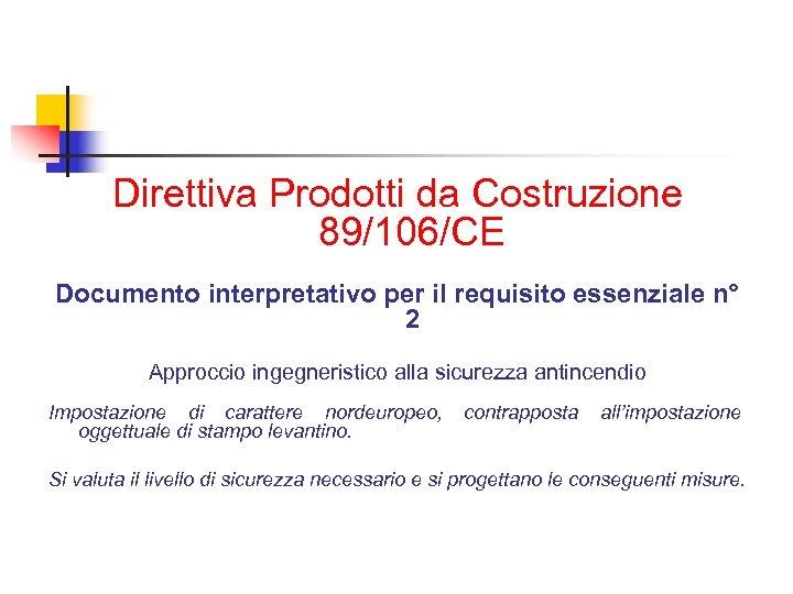Direttiva Prodotti da Costruzione 89/106/CE Documento interpretativo per il requisito essenziale n° 2 Approccio