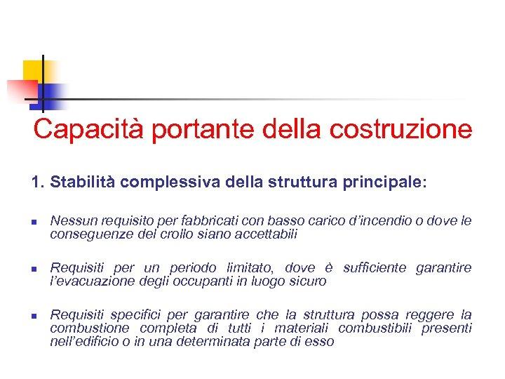 Capacità portante della costruzione 1. Stabilità complessiva della struttura principale: n n n Nessun